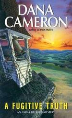 A Fugitive Truth : An Emma Fielding Mystery - Dana Cameron
