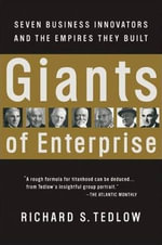 Giants of Enterprise : Seven Business Innovators and the Empires They Built - Richard S. Tedlow