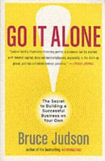 Go It Alone! : The Secret to Building a Successful Business on Your Own - Bruce Judson