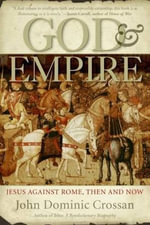 God and Empire : Jesus Against Rome, Then and Now - John Dominic Crossan