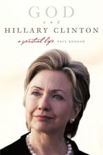 God and Hillary Clinton : A Spiritual Life - Paul Kengor