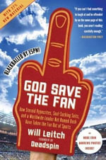 God Save the Fan : How Steroid Hypocrites, Soul-Sucking Suits, and a Worldwide Leader Not Named Bush Have Taken the Fun Out of Sports - Will Leitch