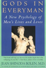 Gods in Everyman : Archetypes That Shape Men's Lives - Jean Shinoda Bolen, M.D.