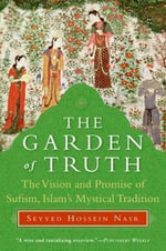 The Garden of Truth : Knowledge, Love, and Action - Seyyed Hossein Nasr