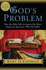 God's Problem : How the Bible Fails to Answer Our Most Important Question--Why We Suffer - Bart D. Ehrman