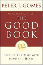 Good Book : Discovering The Bible's Place In Our Liv - Peter J. Gomes