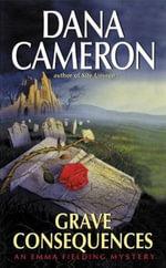 Grave Consequences : An Emma Fielding Mystery - Dana Cameron