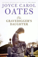 The Gravedigger's Daughter : A Novel - Joyce Carol Oates