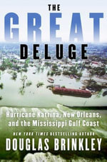 The Great Deluge : Hurricane Katrina, New Orleans, and the Mississippi Gulf Coast - Douglas Brinkley