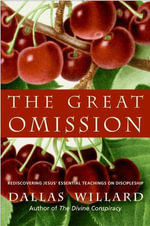 The Great Omission : Reclaiming Jesus's Essential Teachings on Discipleship - Dallas Willard