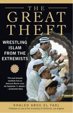 The Great Theft : Wrestling Islam from the Extremists - Khaled M. Abou El Fadl