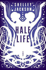 Half Life : A Novel - Shelley Jackson