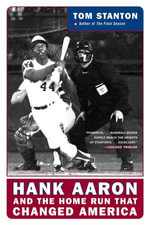 Hank Aaron and the Home Run That Changed America : Hank Aaron and the Pursuit of a Dream - Tom Stanton