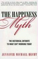 The Happiness Myth : An Expose - Jennifer Hecht