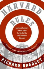 Harvard Rules : Lawrence Summers and the Battle for the World's Most Powerful University - Richard Bradley