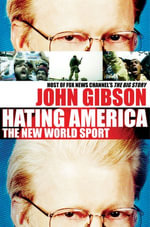 Hating America : The New World Sport - John Gibson