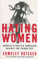 Hating Women : America's Hostile Campaign Against the Fairer Sex - Rabbi Shmuley Boteach