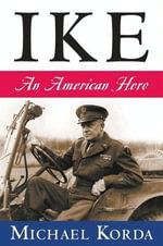 Ike : An American Hero - Michael Korda