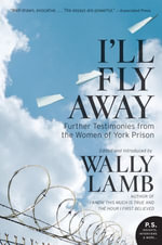 I'll Fly Away : Further Testimonies from the Women of York Prison - Wally Lamb