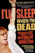 I'll Sleep When I'm Dead : The Life and Times of Warren Zevon - Crystal Zevon