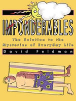Imponderables : The Solution to the Mysteries of Everyday Life - David Feldman