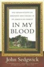 In My Blood : Six Generations of Madness and Desire in an American Family - John Sedgwick