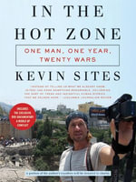 In the Hot Zone : One Man, One Year, Twenty Wars - Kevin Sites