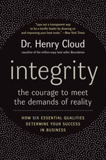 Integrity : The Courage to Face the Demands of Reali - Henry Cloud