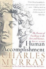 Human Accomplishment : The Pursuit of Excellence in the Arts and Sciences, 800 B.C. to 1950 - Charles Murray