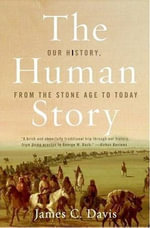 The Human Story : Our History, from the Stone Age to Today - James C. Davis