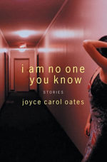 I Am No One You Know : And Other Stories - Joyce Carol Oates