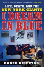 I Dream in Blue : Life, Death, and the New York Giants - Roger Director
