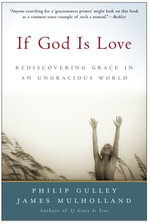 If God Is Love : Rediscovering Grace in an Ungracious World - Philip Gulley