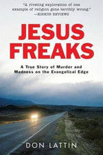 Jesus Freaks : A True Story of Murder and Madness on the Evangelical Edge - Don Lattin