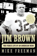 Jim Brown : A Hero's Life - Mike Freeman