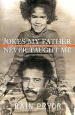 Jokes My Father Never Taught Me : Life, Love, and Loss with Richard Pryor - Rain Pryor