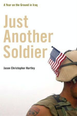 Just Another Soldier : A Year on the Ground in Iraq - Jason Christopher Hartley