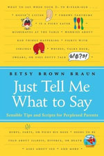 Just Tell Me What to Say : Simple Scripts for Perplexed Parents - Betsy Brown Braun