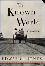 The Known World : A Novel - Edward P. Jones