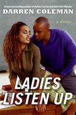 Ladies Listen Up : A Novel - Darren Coleman