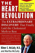 The Heart Revolution : The Extraordinary Discovery That Finally Laid the Cholesterol Myth to Rest - Kilmer McCully