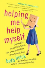 Helping Me Help Myself : One Skeptic, Ten Self-Help Gurus, and a Year on the Brink of the Comfort Zone - Beth Lisick