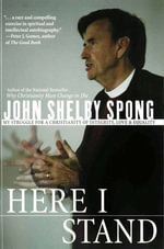 Here I Stand : My Struggle for a Christianity of Integrity, Love, and Equality - John Shelby Spong
