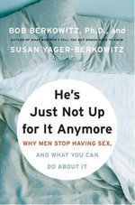 He's Just Not Up for It Anymore : Men, the Phenomenon of Sexless Relationships, and What You Can Do About It - Bob Berkowitz