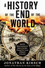 A History of the End of the World : How the Most Controversial Book in the Bible Changed the Course of Western Civilization - Jonathan Kirsch
