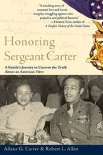 Honoring Sergeant Carter : A Family's Journey to Uncover the Truth About an American Hero - Allene Carter