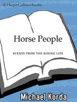 Horse People : Scenes from the Riding Life - Michael Korda