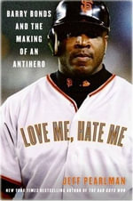 Love Me, Hate Me : Barry Bonds and the making of an Antiher - Jeff Pearlman