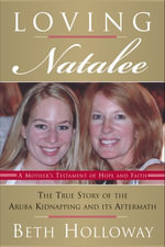 Loving Natalee : The True Story of the Aruba Kidnapping and Its Aftermath - Beth Holloway