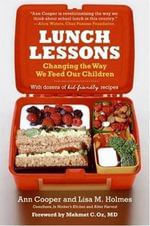 Lunch Lessons : Changing the Way America Feeds Its Child - Ann Cooper
